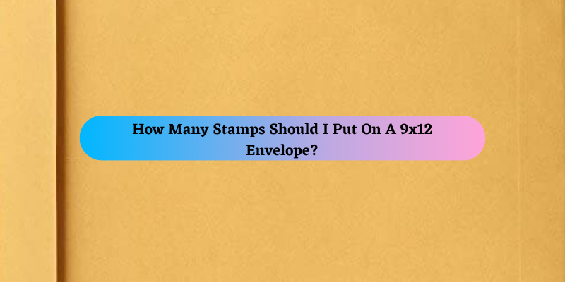 How Many Stamps Should I Put On A 9x12 Envelope_
