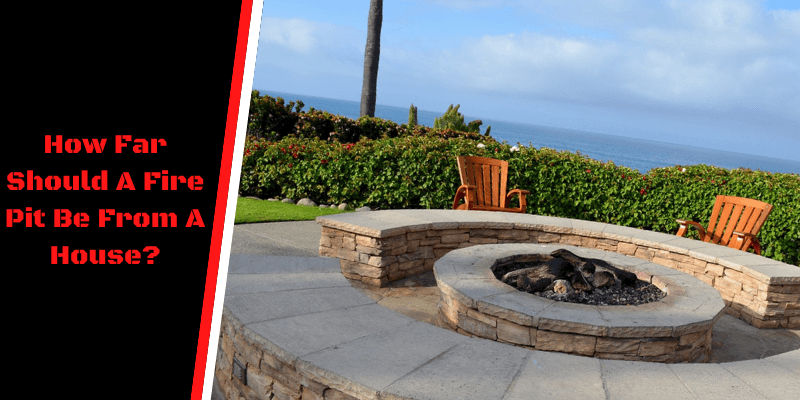 How Far Should A Fire Pit Be From A House